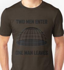 Two Men Enter, One Man Leaves Unisex T-Shirt