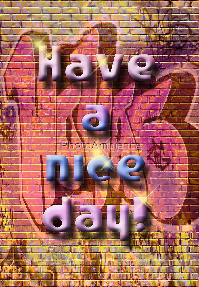 Have a nice day! by PhotoAmbiance