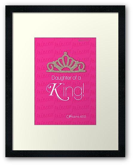 Daughter Of a King! ~ Bible Verse Art  by Kreativity13