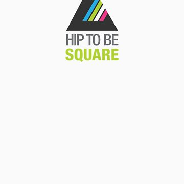 Hip to be Square by bigpete