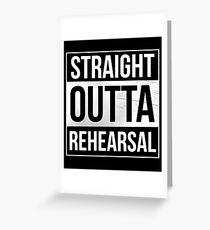 Straight Outta Rehearsal Theatre Artist Performer actor Greeting Card