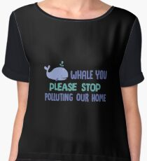 Whale You Please Stop Polluting Our Home - Save The Oceans - Marine Biology Gift Women's Chiffon Top