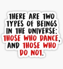 THOSE WHO DANCE, AND THOSE WHO DO NOT (Black) Sticker