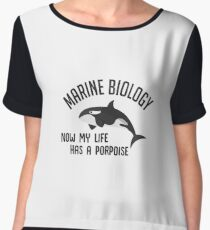 Marine Biology - Now My Life Has A Porpoise - Whale - Funny Marine Biologist Gift Chiffon Top