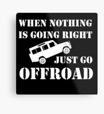 Nothing Right? Go OFFROAD Metal Print