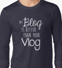 My Blog Is Better Than Your Vlog Lux Series Quote - Style 2 Long Sleeve T-Shirt