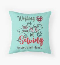 PhD in sewing - sew seamtress sewer hobby quilting quilter Throw Pillow