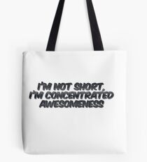 I'm not short, I'm concentrated awesomeness Tote Bag