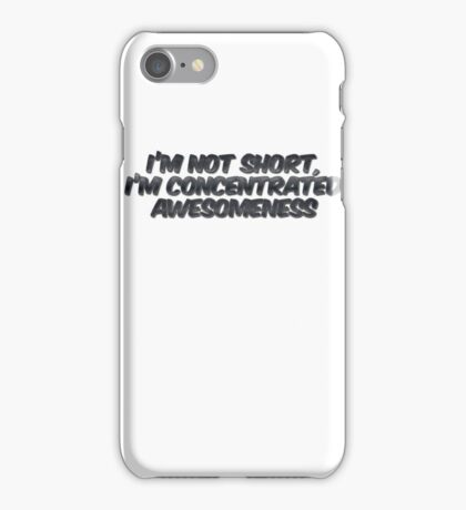 I'm not short, I'm concentrated awesomeness iPhone Case/Skin