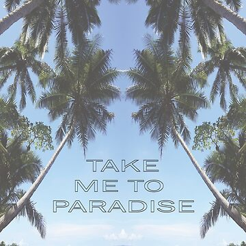 Take Me To Paradise by JaceeDesigns