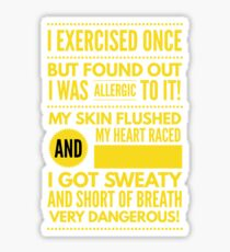 Cute and Cool Funny Merchandise - Allergic to Exercise - Best Gift for Men, Women, Mom, Dad, Boyfriend, Girlfriend, Husband, Wife, Him, Her, Couples, Grandma, Brother or Friends Sticker