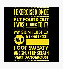 Cute and Cool Funny Merchandise - Allergic to Exercise - Best Gift for Men, Women, Mom, Dad, Boyfriend, Girlfriend, Husband, Wife, Him, Her, Couples, Grandma, Brother or Friends Photographic Print