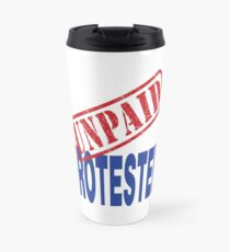Unpaid Protester Travel Mug