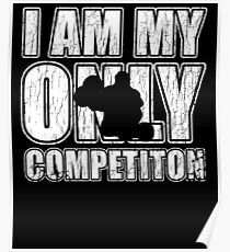 I Am My Only Competiton Motivational Bodybuilding Quote Poster
