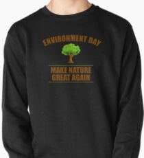 Environment Day Make Nature Great Again Shirt Pullover Sweatshirt