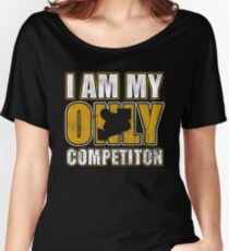 I Am My Only Competiton Motivational Bodybuilding Quote Women's Relaxed Fit T-Shirt