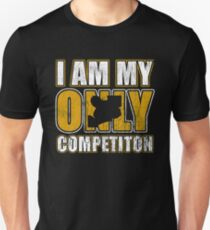 I Am My Only Competiton Motivational Bodybuilding Quote T-Shirt