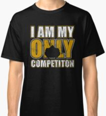 I Am My Only Competiton Motivational Bodybuilding Quote Classic T-Shirt