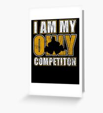 I Am My Only Competiton Motivational Bodybuilding Quote Greeting Card