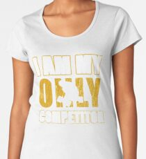 I Am My Only Competiton Motivational Bodybuilding Quote Women's Premium T-Shirt