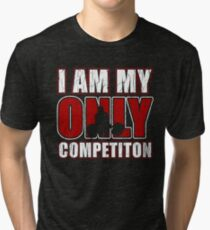 I Am My Only Competiton Motivational Bodybuilding Quote Tri-blend T-Shirt