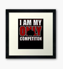 I Am My Only Competiton Motivational Bodybuilding Quote Framed Print