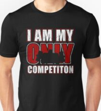 I Am My Only Competiton Motivational Bodybuilding Quoten T-Shirt