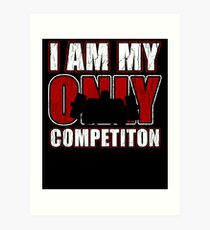 I Am My Only Competiton Motivational Bodybuilding Quoten Art Print