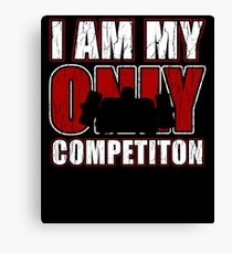 I Am My Only Competiton Motivational Bodybuilding Quoten Canvas Print