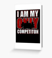 I Am My Only Competiton Motivational Bodybuilding Quoten Greeting Card