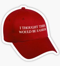 Anti-Trump Red MAGA Hat: I Thought This Would Be Easier Sticker
