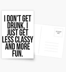 I dont get drunk, I just get less classy and more fun Postcards