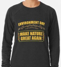 Environment Day Make Nature Great Again T-Shirt Lightweight Sweatshirt
