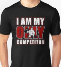 I Am My Only Competiton Motivational Bodybuilding Quote Unisex T-Shirt