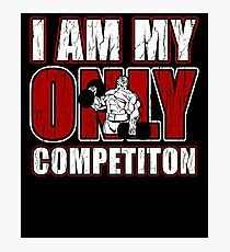I Am My Only Competiton Motivational Bodybuilding Quote Photographic Print