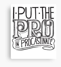 I put the PRO in Procrastinate - Funny Humor  Canvas Print