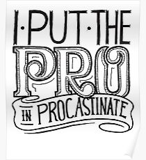 I put the PRO in Procrastinate - Funny Humor  Poster