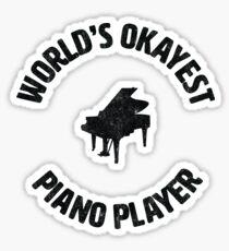Piano   Worlds Okayest Piano Player   pianist Sticker