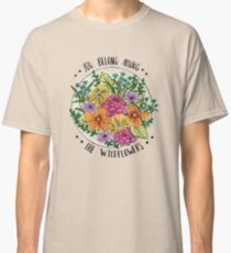 You Belong Among the Wildflowers Classic T-Shirt