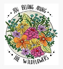 You Belong Among the Wildflowers Photographic Print