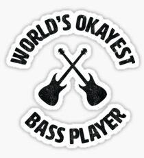 bass | Worlds Okayest Bass Player | bassist Sticker