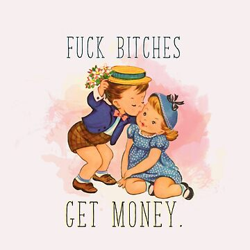 fuck bitches get money by KeriLynne