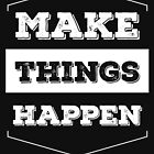 Make Things Happen by spica260