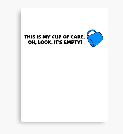 This is my cup of care. Oh look, it's empty! Canvas Print