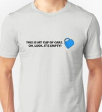 This is my cup of care. Oh look, it's empty! T-Shirt