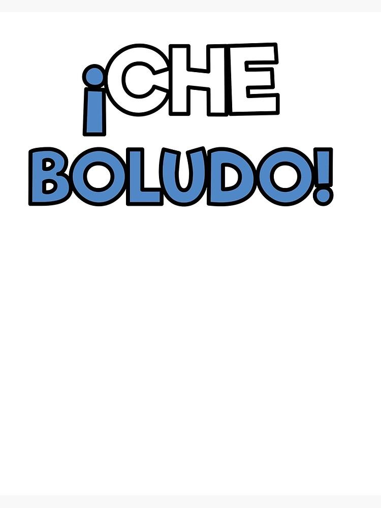 Che Boludo Argentine Phrase Art Board Print By Dan66