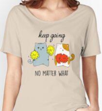 Keep going-no matter what Women's Relaxed Fit T-Shirt