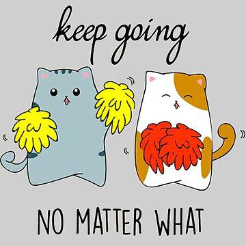 Keep going-no matter what by Karapuz