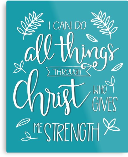 I Can Do All Things Through Christ Who Gives Me Strength By Klthomas14
