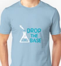 Drop The Base - Funny Chemistry Chemist Scientist - Chemical Beaker Science Gift Unisex T-Shirt